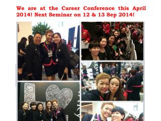 We are at the Career Conference this April 2014! Next Seminar on 12 & 13 Sep 2014!