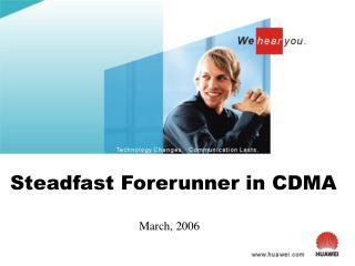 Steadfast Forerunner in CDMA