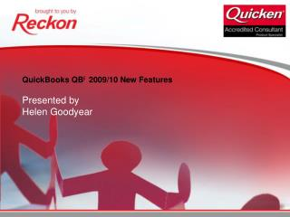 QuickBooks QB i   2009/10 New Features Presented by  Helen Goodyear