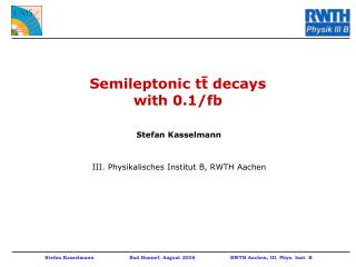 Semileptonic tt decays with 0.1/fb
