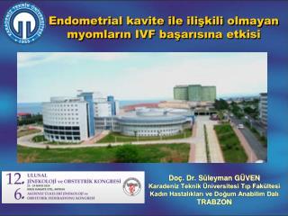 Endometrial kavite ile ilişkili olmayan myomların IVF başarısına etkisi