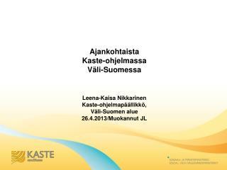 Ajankohtaista  Kaste-ohjelmassa  Väli-Suomessa  Leena-Kaisa Nikkarinen Kaste-ohjelmapäällikkö,