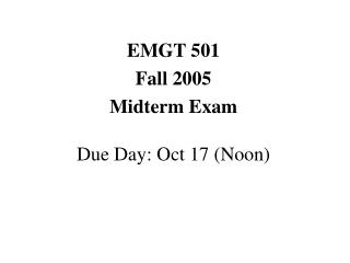 EMGT 501 Fall 2005 Midterm Exam Due Day: Oct 17 (Noon)