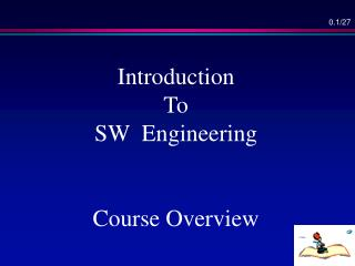 Introduction  To SW  Engineering Course Overview