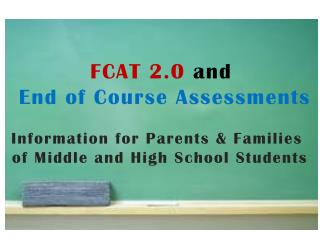 FCAT 2.0  and End of Course Assessments Information for Parents & Families