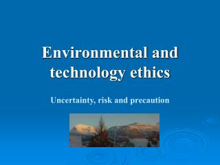 Environmental and technology ethics