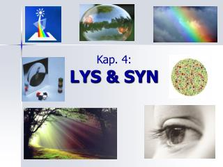 Kap. 4: LYS & SYN