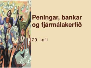 Peningar, bankar  og fjármálakerfið