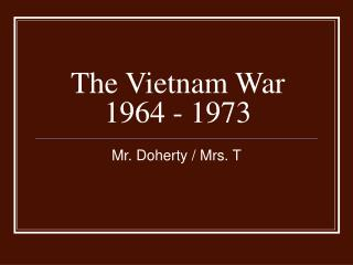 The Vietnam War 1964 - 1973