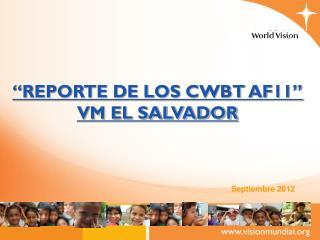 """""""REPORTE DE LOS CWBT AF11""""     VM EL SALVADOR"""