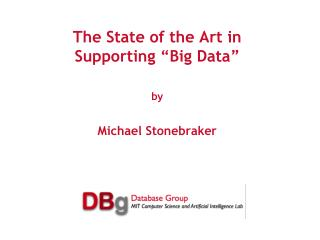 "The State of the Art in  Supporting ""Big Data"" by Michael Stonebraker"