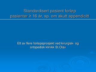 Standardisert pasient forløp                  pasienter  ≥ 16 år, sp. om akutt appendicitt