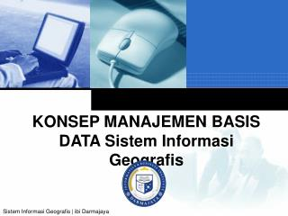 KONSEP MANAJEMEN BASIS DATA  Sistem Informasi Geografis