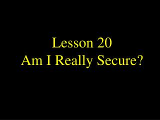 Lesson 20 Am I Really Secure?
