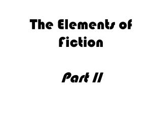 The Elements of Fiction Part II