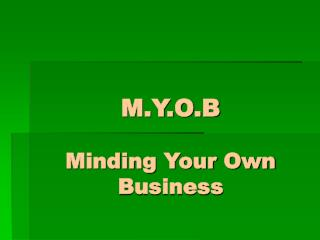 M.Y.O.B Minding Your Own Business