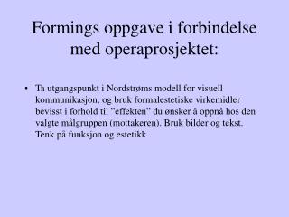 Formings oppgave i forbindelse med operaprosjektet:
