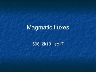 Magmatic fluxes