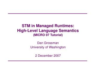 STM in Managed Runtimes:  High-Level Language Semantics (MICRO 07 Tutorial)