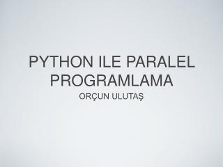 PYTHON  ILE PARALEL PROGRAMLAMA