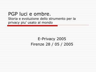 PGP luci e ombre. Storia e evoluzione dello strumento per la privacy piu' usato al mondo