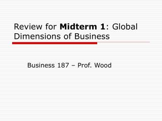 Review for Midterm 1: Global Dimensions of Business