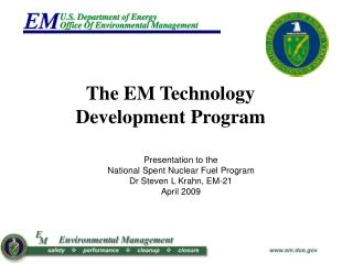 Presentation to the  National Spent Nuclear Fuel Program  Dr Steven L Krahn, EM-21 April 2009