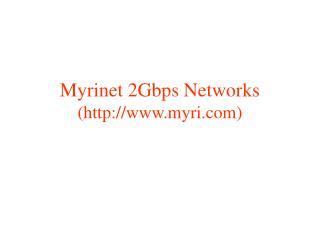 Myrinet 2Gbps Networks (myri)