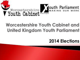 Worcestershire Youth Cabinet and  United Kingdom Youth Parliament  2014 Elections