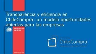 Transparencia y eficiencia en ChileCompra: un modelo oportunidades abiertas para las empresas