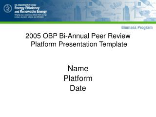 2005 OBP Bi-Annual Peer Review   Platform Presentation Template