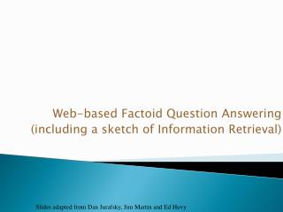 Web-based Factoid Question Answering  (including a sketch of Information Retrieval)