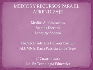 MEDIOS Y RECURSOS PARA EL APRENDIZAJE Medios Audiovisuales Medios Escritos Lenguaje Sonoro