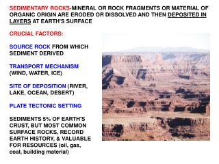 CRUCIAL FACTORS: SOURCE ROCK  FROM WHICH SEDIMENT DERIVED TRANSPORT MECHANISM  (WIND, WATER, ICE)