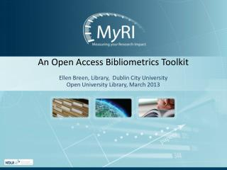 An Open Access  Bibliometrics  Toolkit Ellen Breen, Library,  Dublin City University