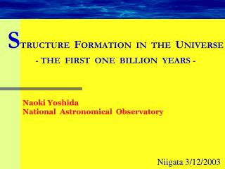 S TRUCTURE   F ORMATION  IN  THE   U NIVERSE - THE  FIRST  ONE  BILLION  YEARS -