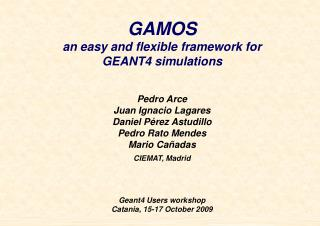 GAMOS an easy and flexible framework for  GEANT4 simulations Pedro Arce Juan Ignacio Lagares