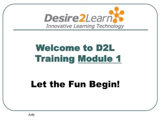 Welcome to D2L Training  Module 1 Let the Fun Begin!