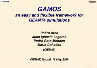 GAMOS an easy and flexible framework for  GEANT4 simulations Pedro Arce Juan Ignacio Lagares