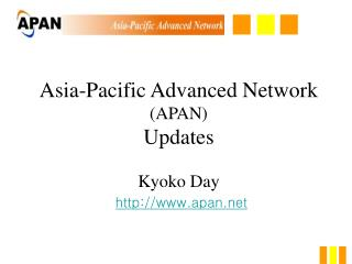 Asia-Pacific Advanced Network  (APAN) Updates Kyoko Day apan