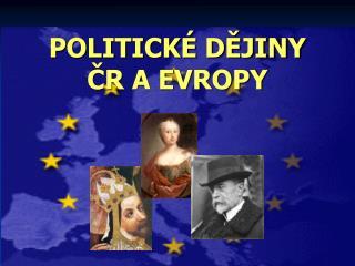 POLITICKÉ DĚJINY ČR A EVROPY