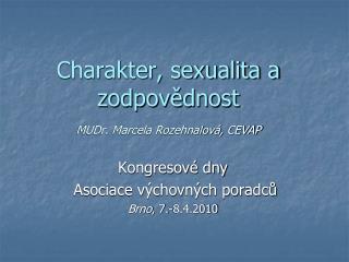 Charakter, sexualita a zodpovědnost  MUDr. Marcela Rozehnalová, CEVAP