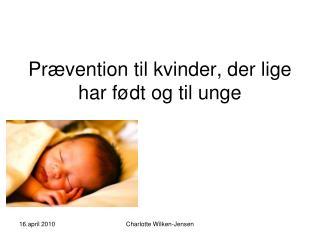Prævention til kvinder, der lige har født og til unge