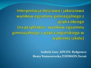Izabela Gatz ,KPCEN, Bydgoszcz Beata Tomaszewska,TODMiDN,Toruń