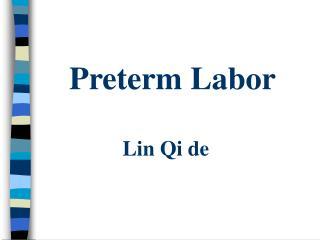 Preterm Labor              Lin Qi de
