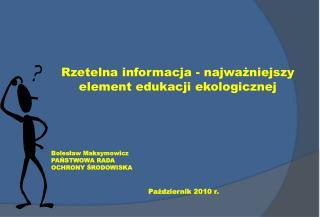 Rzetelna informacja - najważniejszy element edukacji ekologicznej