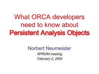 What ORCA developers need to know about   Persistent Analysis Objects