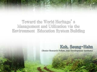 Toward the World Heritage '  s  Management and Utilization via the