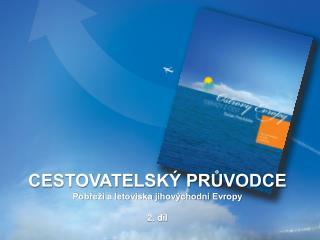 CESTOVATELSKÝ PRŮVODCE Pobřeží a letoviska jihovýchodní Evropy 2.  díl