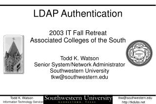LDAP Authentication 2003 IT Fall Retreat Associated Colleges of the South